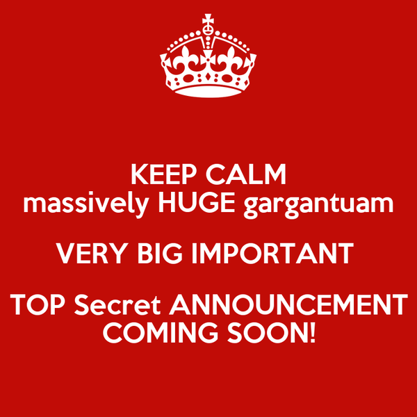 keep calm massively huge gargantuam very big important top secret