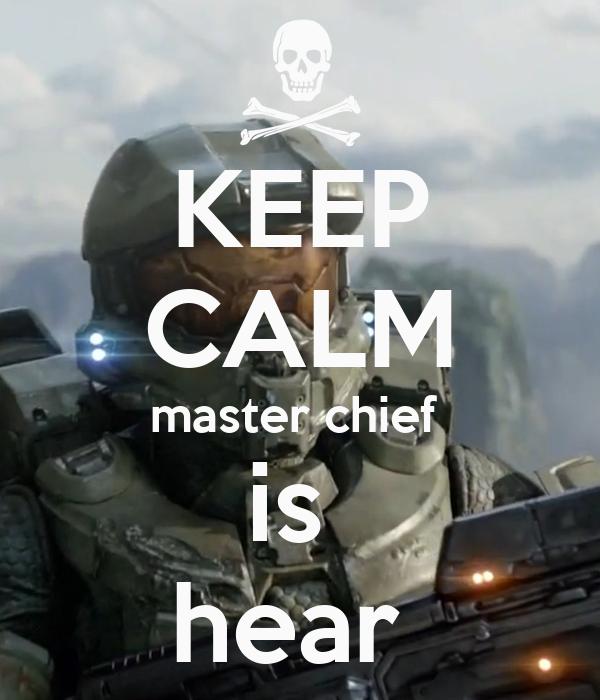 KEEP CALM master chief  is  hear