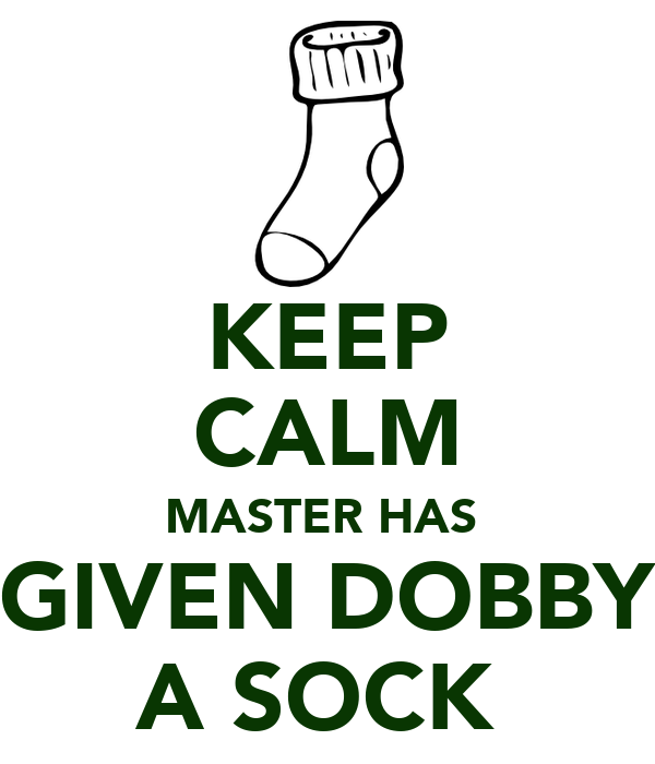 KEEP CALM MASTER HAS  GIVEN DOBBY A SOCK