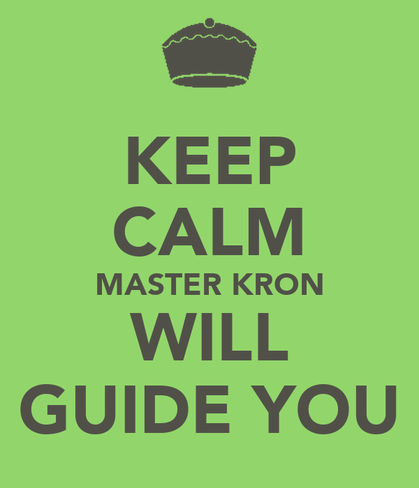KEEP CALM MASTER KRON WILL GUIDE YOU