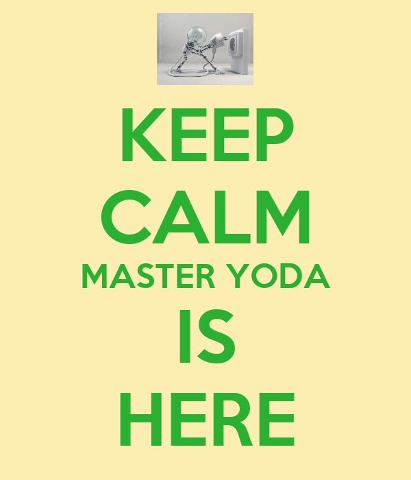 KEEP CALM MASTER YODA IS HERE