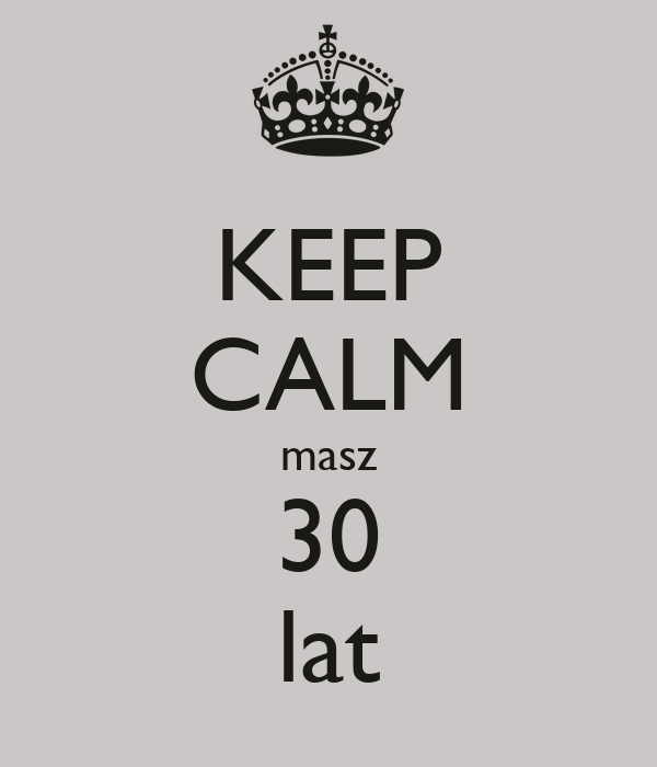 KEEP CALM masz 30 lat