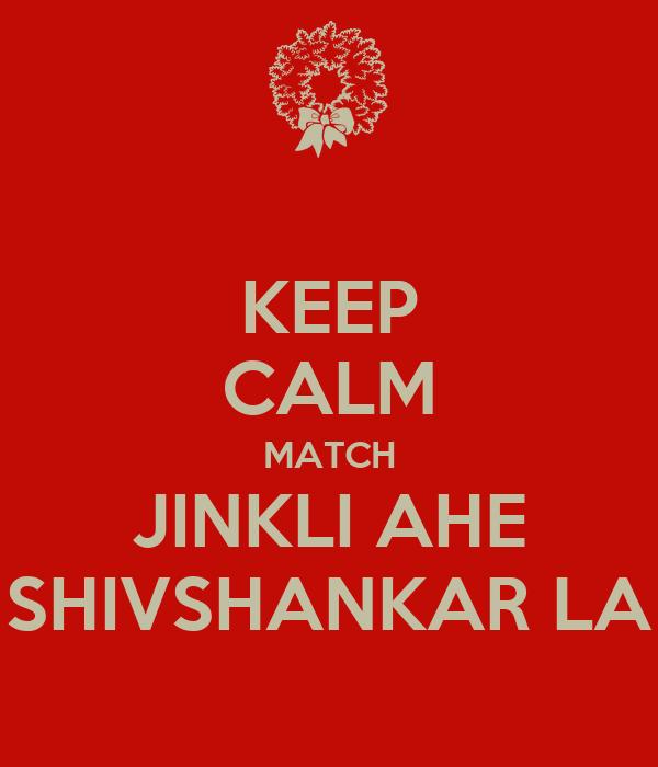KEEP CALM MATCH JINKLI AHE SHIVSHANKAR LA