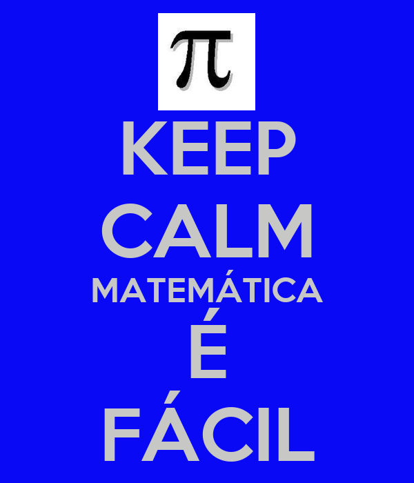 KEEP CALM MATEMÁTICA É FÁCIL