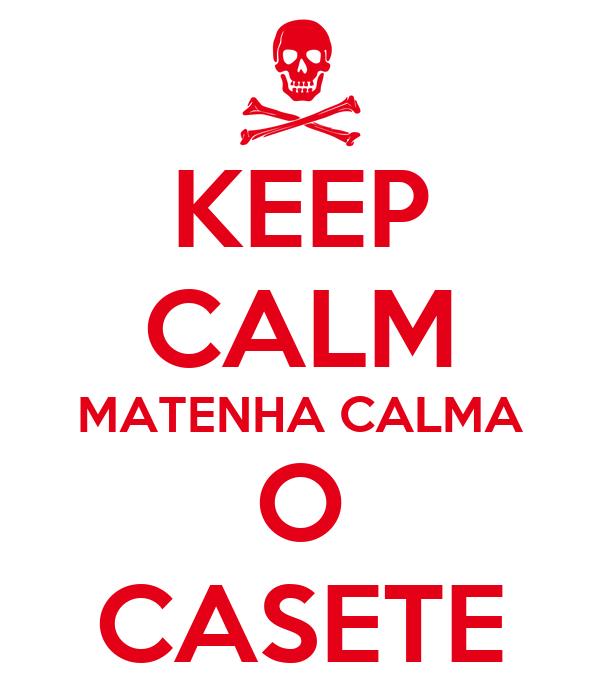 KEEP CALM MATENHA CALMA O CASETE