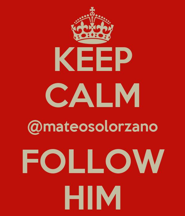 KEEP CALM @mateosolorzano FOLLOW HIM