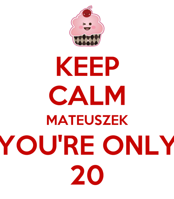 KEEP CALM MATEUSZEK YOU'RE ONLY 20