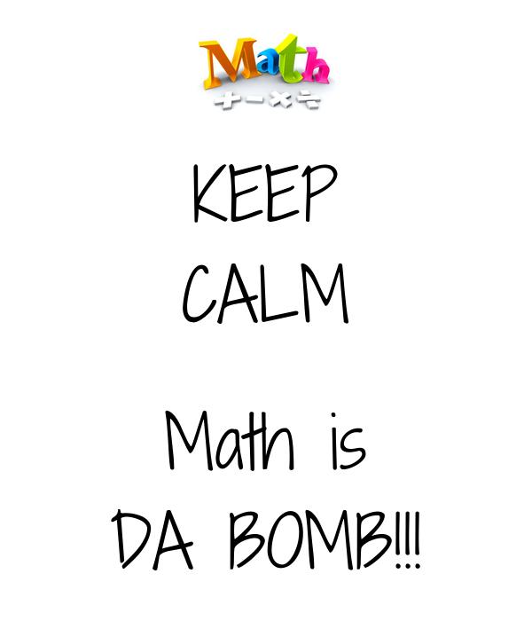 KEEP CALM  Math is DA BOMB!!!