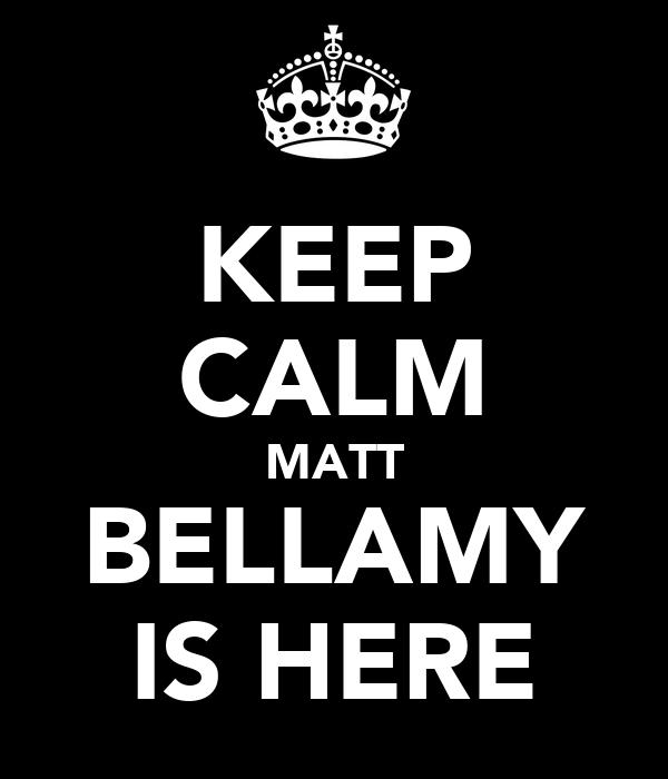 KEEP CALM MATT BELLAMY IS HERE