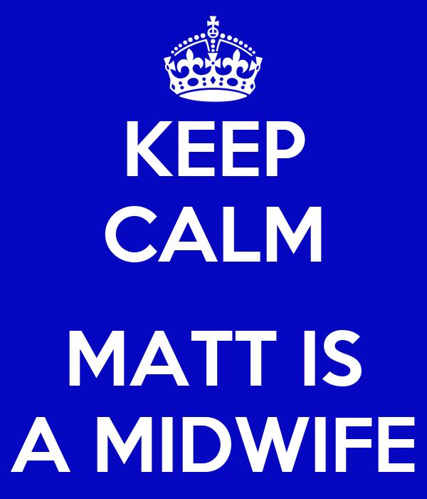 KEEP CALM  MATT IS A MIDWIFE
