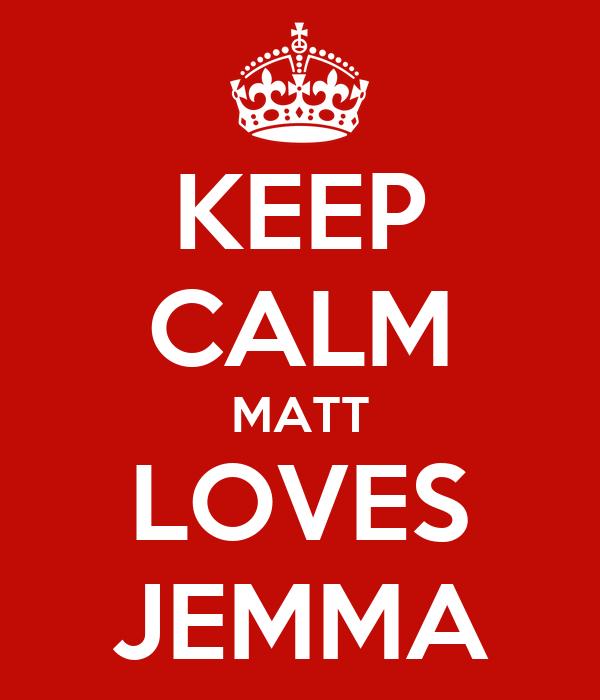 KEEP CALM MATT LOVES JEMMA