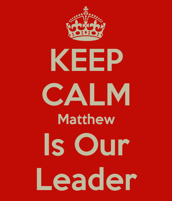 KEEP CALM Matthew Is Our Leader