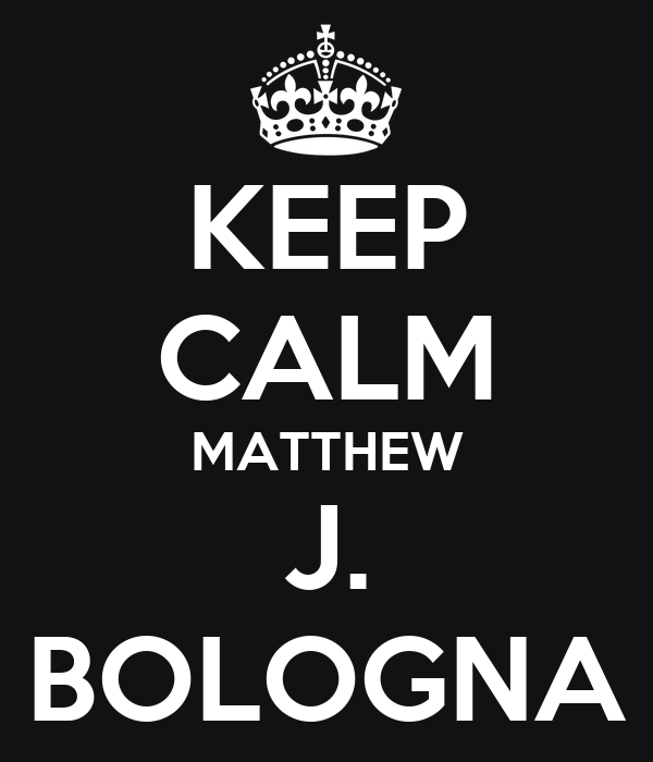 KEEP CALM MATTHEW J. BOLOGNA