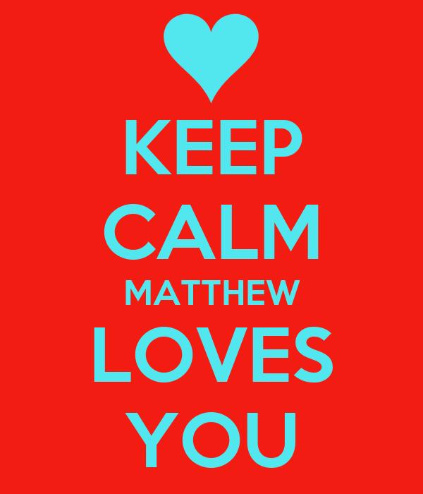 KEEP CALM MATTHEW LOVES YOU