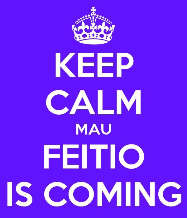 KEEP CALM MAU FEITIO IS COMING