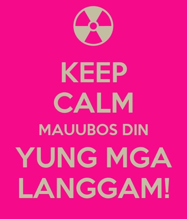 KEEP CALM MAUUBOS DIN YUNG MGA LANGGAM!