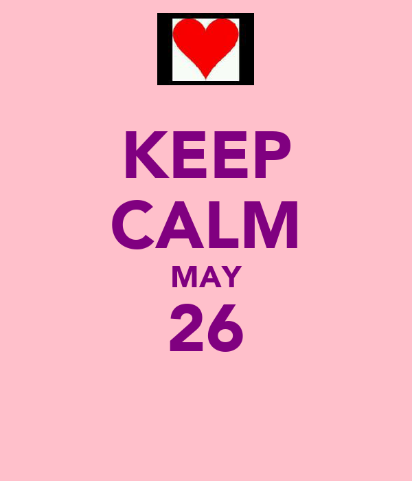 KEEP CALM MAY 26