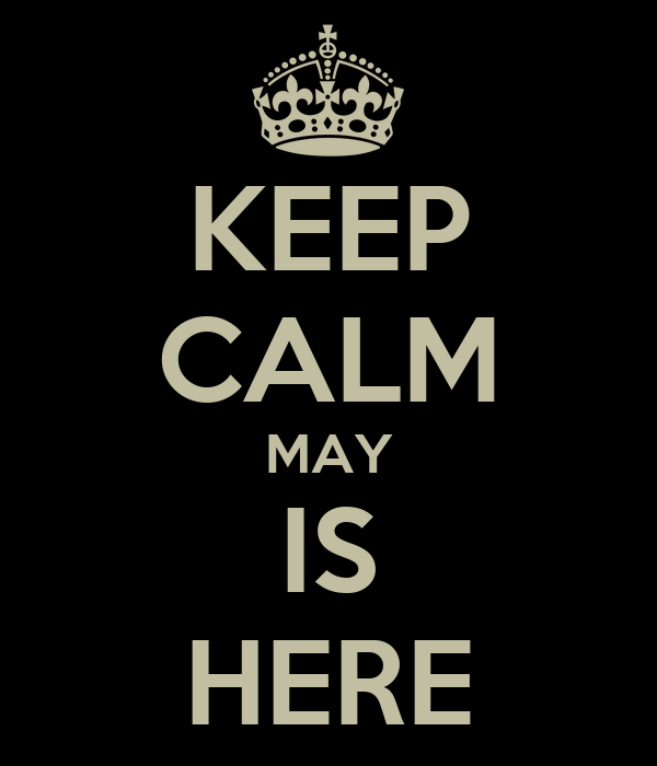 KEEP CALM MAY IS HERE