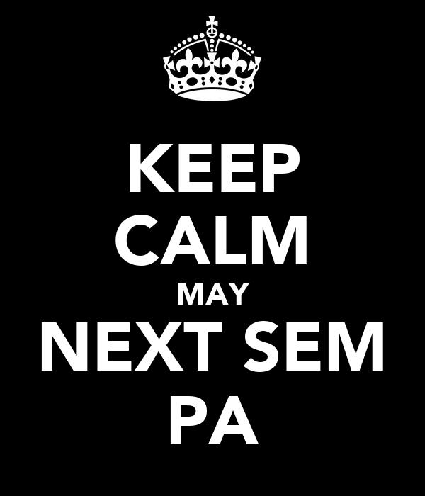 KEEP CALM MAY NEXT SEM PA