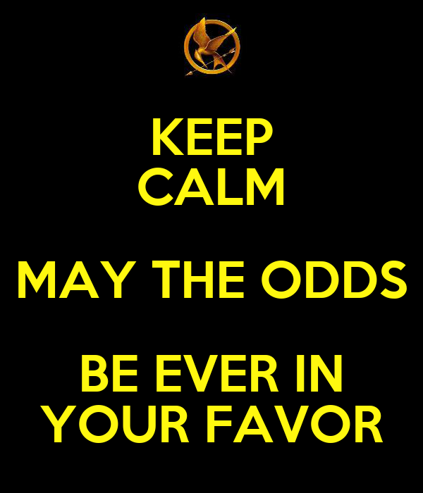 KEEP CALM MAY THE ODDS BE EVER IN YOUR FAVOR