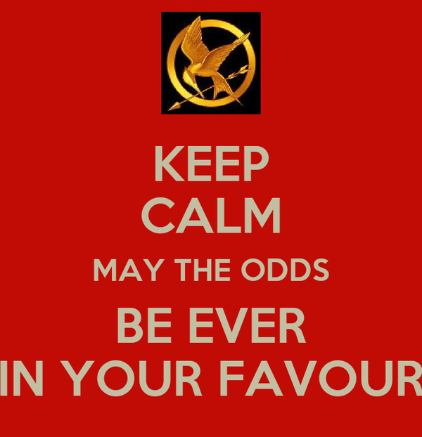 KEEP CALM MAY THE ODDS BE EVER IN YOUR FAVOUR