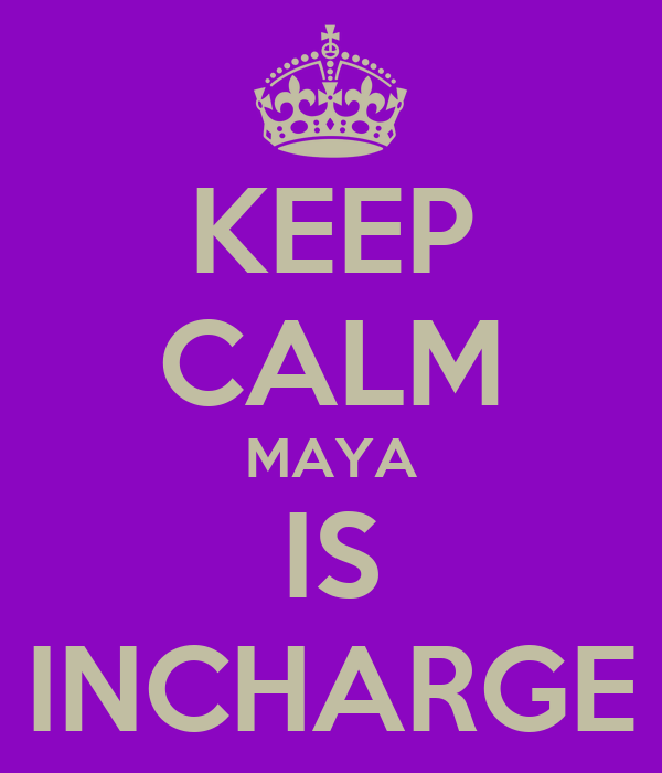 KEEP CALM MAYA IS INCHARGE