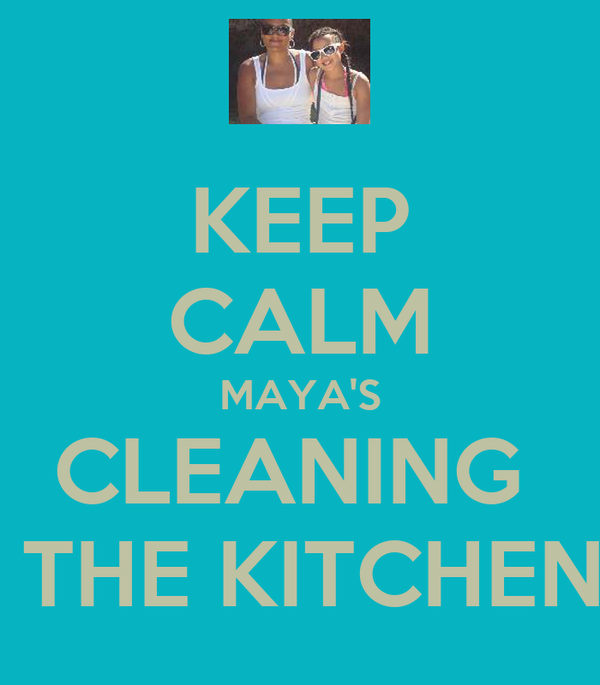 KEEP CALM MAYA'S CLEANING   THE KITCHEN