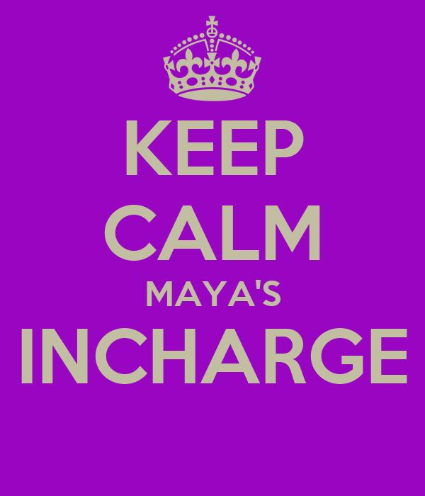 KEEP CALM MAYA'S INCHARGE