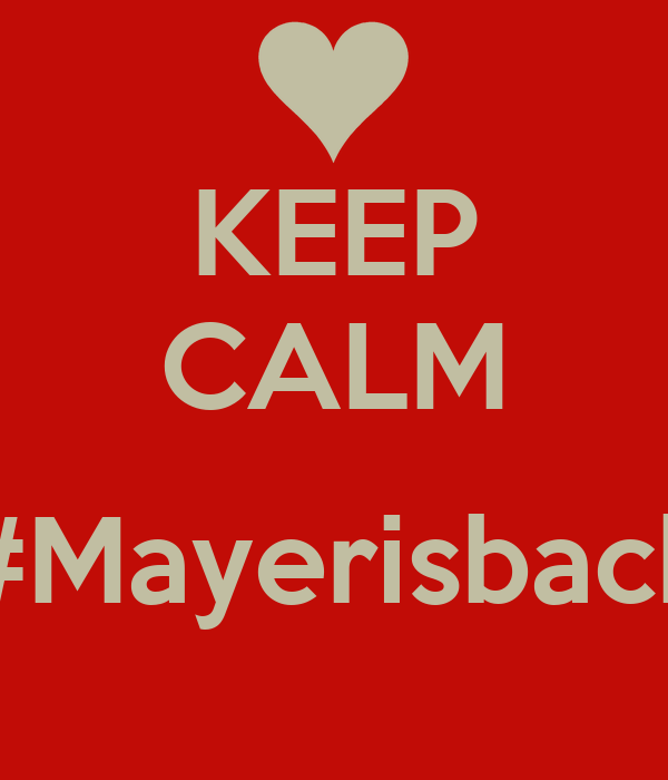 KEEP CALM  #Mayerisback