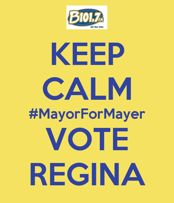 KEEP CALM #MayorForMayer VOTE REGINA