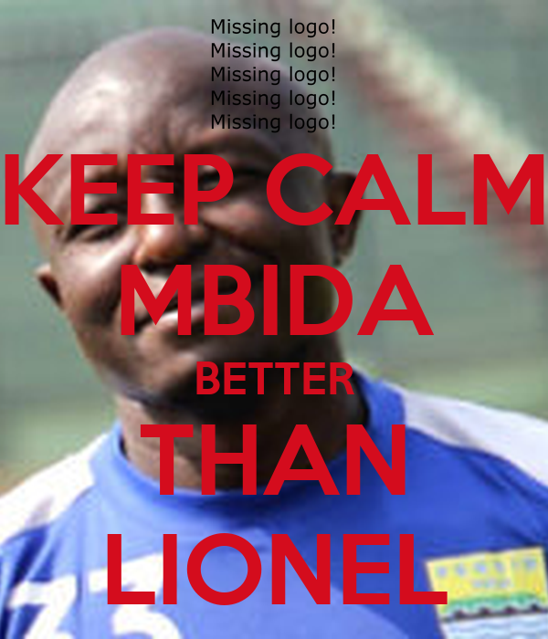 KEEP CALM MBIDA BETTER THAN LIONEL