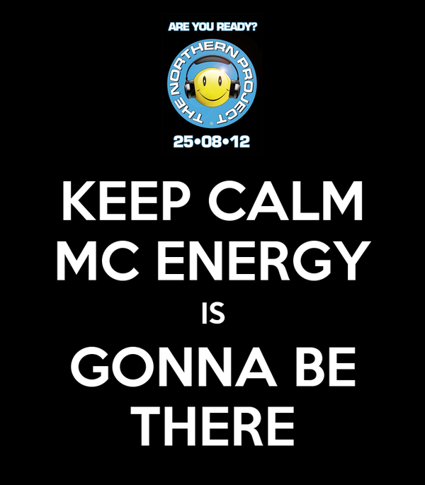 KEEP CALM MC ENERGY IS GONNA BE THERE