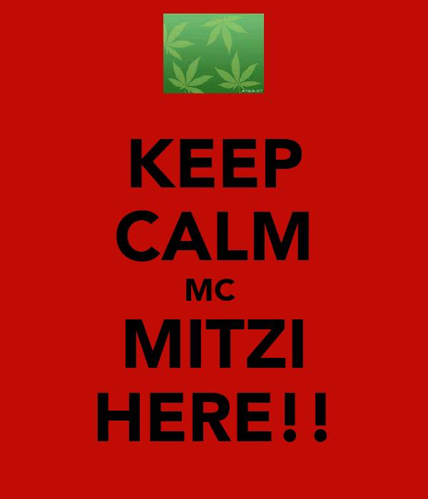 KEEP CALM MC  MITZI HERE!!