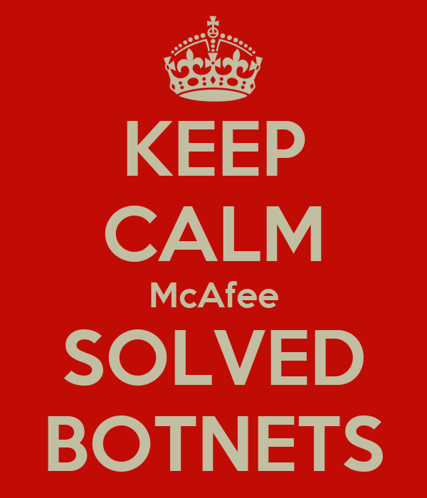 KEEP CALM McAfee SOLVED BOTNETS