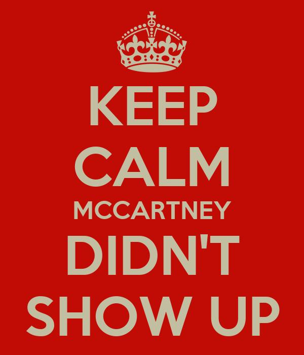 KEEP CALM MCCARTNEY DIDN'T SHOW UP