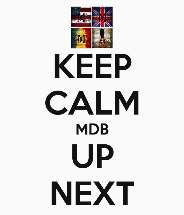 KEEP CALM MDB UP NEXT