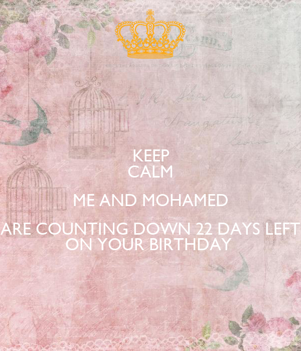KEEP CALM ME AND MOHAMED ARE COUNTING DOWN 22 DAYS LEFT ON YOUR BIRTHDAY