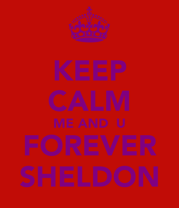 KEEP CALM ME AND  U FOREVER SHELDON