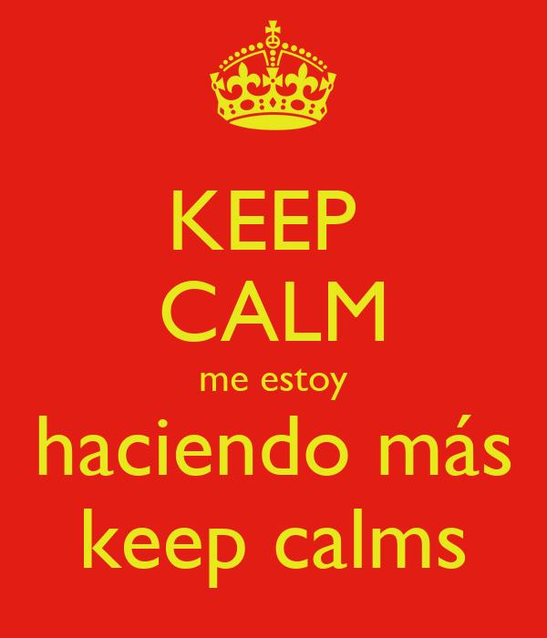 KEEP  CALM me estoy haciendo más keep calms