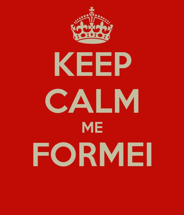 KEEP CALM ME FORMEI