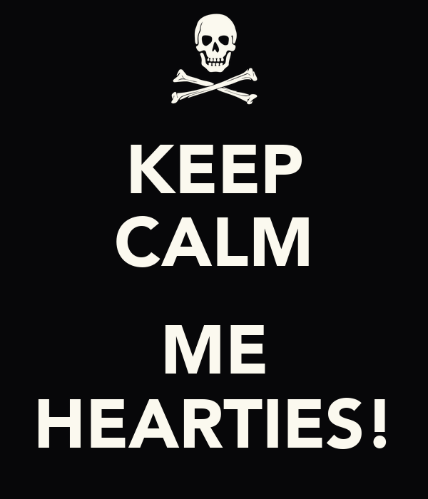 KEEP CALM  ME HEARTIES!