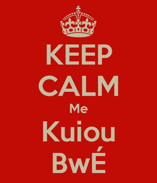 KEEP CALM Me Kuiou BwÉ