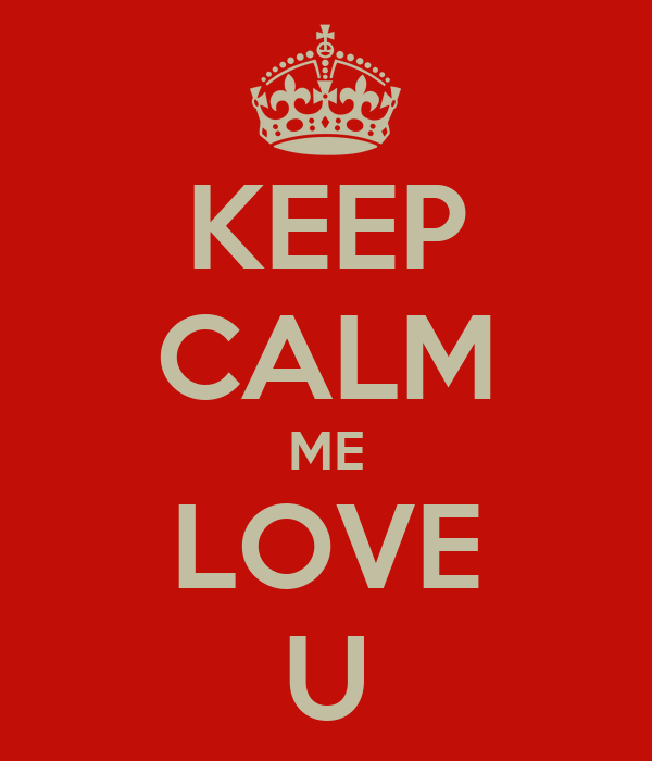 KEEP CALM ME LOVE U
