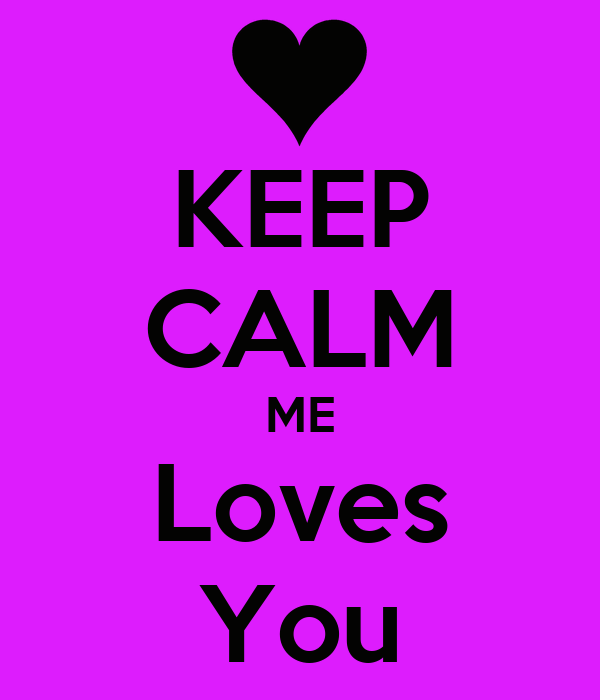KEEP CALM ME Loves You