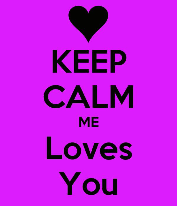 KEEP CALM ME Loves You