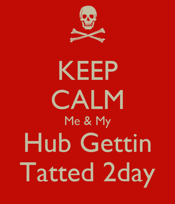 KEEP CALM Me & My Hub Gettin Tatted 2day