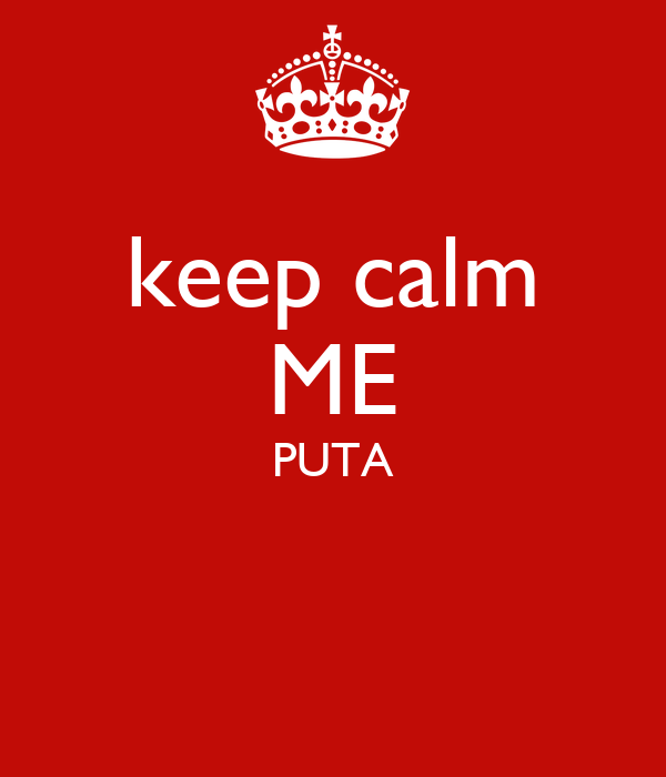keep calm ME PUTA