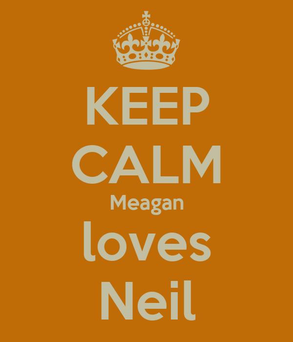 KEEP CALM Meagan loves Neil
