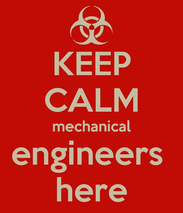 KEEP CALM mechanical engineers  here