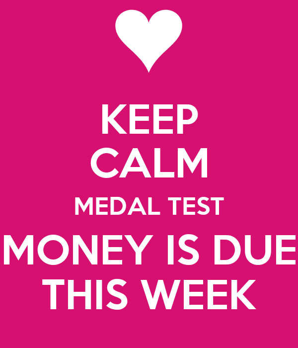 KEEP CALM MEDAL TEST MONEY IS DUE THIS WEEK